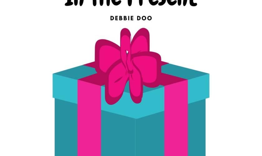The Art Of Living In The Present Debbie Doo
