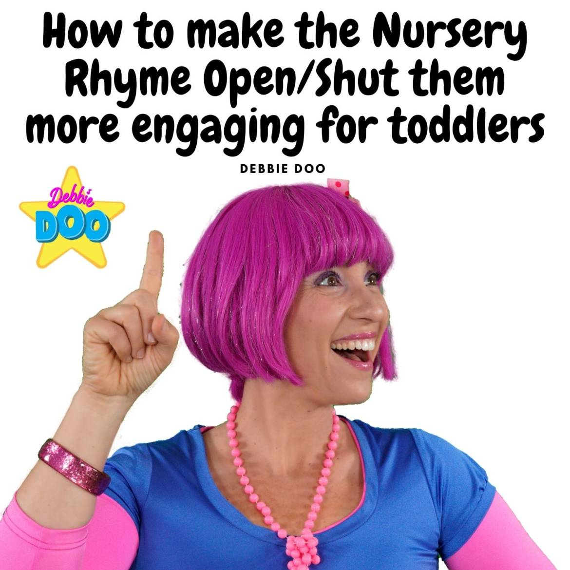 How to make Open/Shut Them nursery rhymes for toddlers more engaging (is that even possible?) Debbie Doo