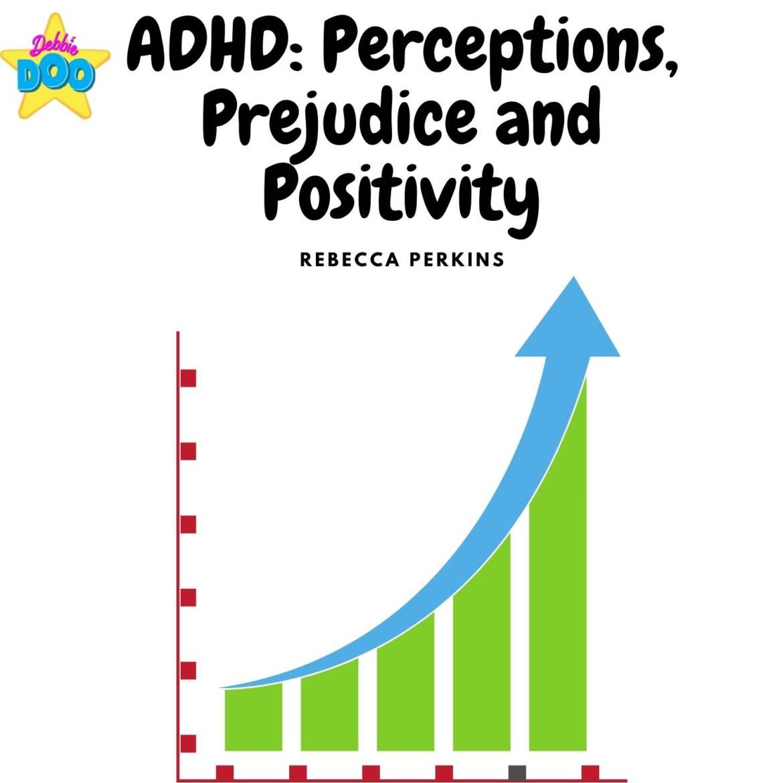 ADHD: Perceptions, Prejudice and Positivity