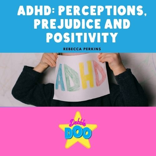 ADHD: Perceptions, Prejudice and Positivity